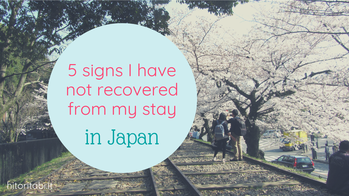 5 signs I have not recovered from my stay in Japan