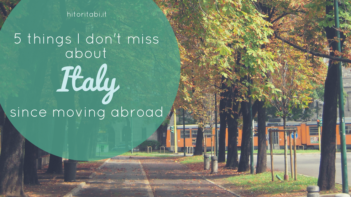 5 things I don't miss about Italy since moving abroad