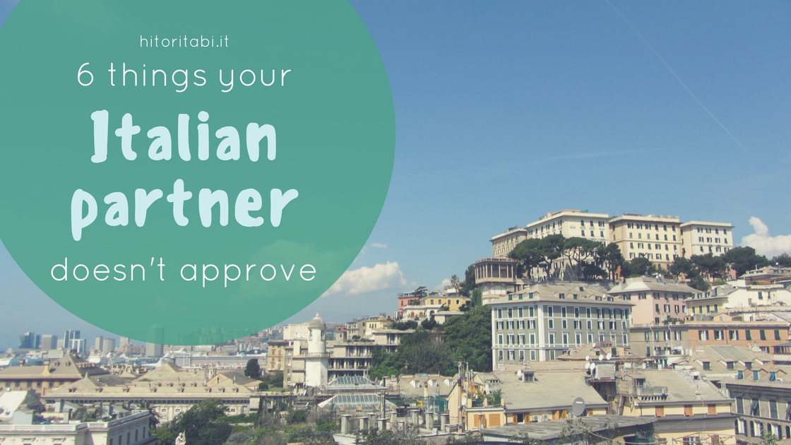 6 things your Italian partner doesn't approve