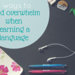 avoid overwhelm when learning a language