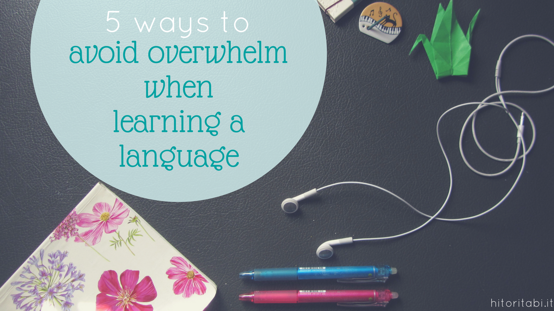 5 ways to avoid overwhelm when learning a language