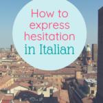 express hesitation in Italian
