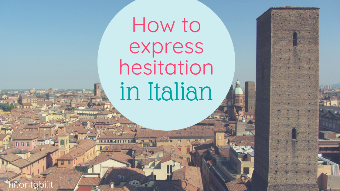 express hesitation in Italian