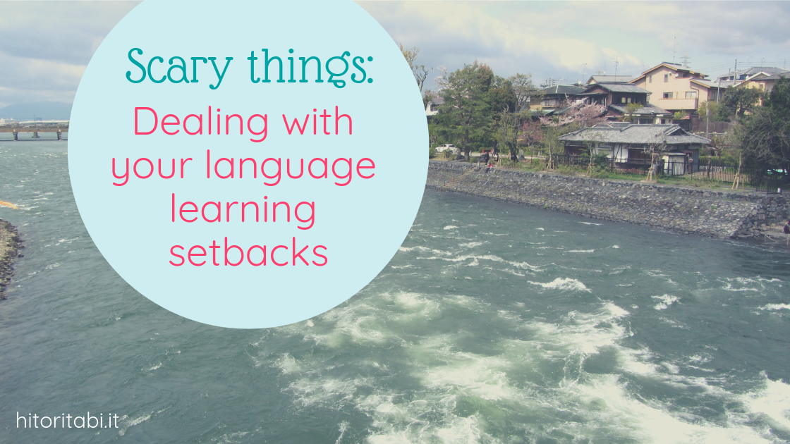 Scary things: dealing with language learning setbacks