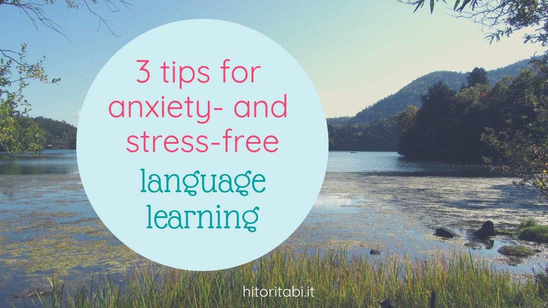 3 tips for anxiety- and stress-free language learning [Guest Post]